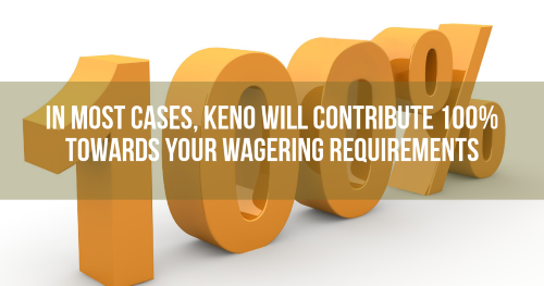 Keno can contribute 100% towards your wagering requirements